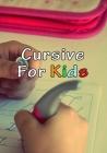 Cursive For Kids: Make your kids write pretty Cover Image