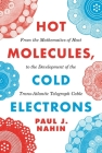 Hot Molecules, Cold Electrons: From the Mathematics of Heat to the Development of the Trans-Atlantic Telegraph Cable Cover Image