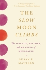The Slow Moon Climbs: The Science, History, and Meaning of Menopause Cover Image