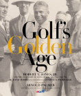 Golf's Golden Age: Bobby Jones and the Legendary Players of the 20's and 30's Cover Image