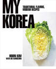 My Korea: Traditional Flavors, Modern Recipes Cover Image