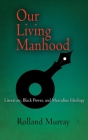 Our Living Manhood: Literature, Black Power, and Masculine Ideology Cover Image