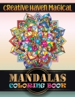 Creative Haven Magical Mandalas Coloring Book: A Big Mandala Coloring Book with Great Variety of Mixed Mandala Designs Adult Coloring ... Book For Rel Cover Image