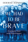 We Had to Be Brave: Escaping the Nazis on the Kindertransport (Scholastic Focus) Cover Image