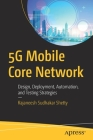 5g Mobile Core Network: Design, Deployment, Automation, and Testing Strategies Cover Image