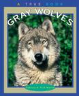 Gray Wolves (A True Book: Animals) Cover Image