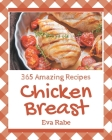 365 Amazing Chicken Breast Recipes: Home Cooking Made Easy with Chicken Breast Cookbook! Cover Image