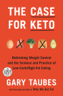 The Case for Keto: Rethinking Weight Control and the Science and Practice of Low-Carb/High-Fat Eating Cover Image