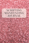 Scripting Manifesting Journal: A Manifesting Law of Attraction Workbook To Attract Your Dreams and Desires Cover Image