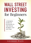 Wall Street Investing for Beginners: A Newbie's Guide to Investing in the Stock Market and Get Paid Cover Image