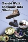 Barrio Walk: Stepping Into Wisdom Cover Image