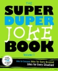 The Super Duper Joke Book Volume 1: Jokes for Everyone! Jokes For Every Occassion! Jokes for Every Situation! Cover Image