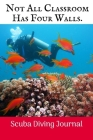 Not All Classroom Has four Wall: Scuba Diving Log Book, 100 Pages. Cover Image