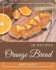 50 Orange Bread Recipes: Greatest Orange Bread Cookbook of All Time Cover Image