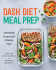 Dash Diet Meal Prep: 100 Healthy Recipes and 6 Weekly Plans Cover Image