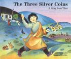 The Three Silver Coins: A Story from Tibet Cover Image
