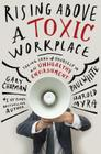 Rising Above a Toxic Workplace: Taking Care of Yourself in an Unhealthy Environment Cover Image