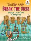 Break the Siege: Make Your Own Catapults (Tabletop Wars) Cover Image