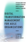 Digital Transformation Management for Agile Organizations: A Compass to Sail the Digital World Cover Image