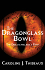 The Dragonglass Bowl: The Dream Walkeras Path Cover Image
