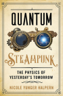 Quantum Steampunk: The Physics of Yesterday's Tomorrow Cover Image