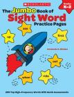 The Jumbo Book of Sight Word Practice Pages: 200 Top High-Frequency Words With Quick Assessments (Learning Express) Cover Image