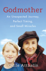 Godmother: An Unexpected Journey, Perfect Timing, and Small Miracles Cover Image
