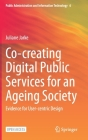 Co-Creating Digital Public Services for an Ageing Society: Evidence for User-Centric Design (Public Administration and Information Technology #6) Cover Image