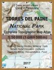 2017 Torres del Paine National Park Complete Topographic Map Atlas 1: 50000 (1cm = 500m) Travel without a Guide Chile Patagonia Trekking, Hiking Route Cover Image