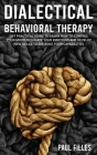 Dialectical Behavioral Therapy: DBT Practical Guide to Learn How to Control Your Mood, Regulate Your Emotions and Develop New Skills to Enhance Your C Cover Image