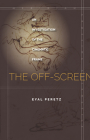 The Off-Screen: An Investigation of the Cinematic Frame (Meridian: Crossing Aesthetics) Cover Image