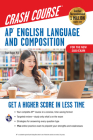 Ap(r) English Language & Composition Crash Course, 3rd Ed., Book + Online: Get a Higher Score in Less Time (Advanced Placement (AP) Crash Course) Cover Image
