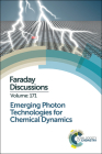 Emerging Photon Technologies for Chemical Dynamics: Faraday Discussion 171 (Faraday Discussions #171) Cover Image