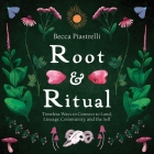 Root and Ritual: Timeless Ways to Connect to Land, Lineage, Community, and the Self Cover Image