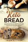 Keto Bread: Easy and Delicious Low Carb and Gluten-Free Bakery Recipes for Every Meal to Lose Weight, Burn Fat and Transform Your Cover Image