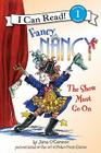 Fancy Nancy: The Show Must Go On (I Can Read Level 1) Cover Image