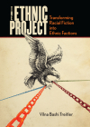 The Ethnic Project: Transforming Racial Fiction Into Ethnic Factions (Stanford Studies in Comparative Race and Ethnicity) Cover Image