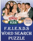 Friends Word Search Puzzle: More 50 Fun Topics about Over 1000 keywords of Friends Series ( Word Search Puzzle For Adults & Friends TV Show Lovers Cover Image
