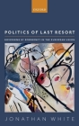 Politics of Last Resort: Governing by Emergency in the European Union Cover Image