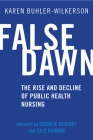 False Dawn: The Rise and Decline of Public Health Nursing (Critical Issues in Health and Medicine) Cover Image
