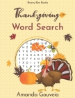 Thanksgiving Word Search Book: 50 Relaxing Large Print Thanksgiving Themed Word Search Puzzles Cover Image