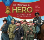 The Making of a Hero: Six Stories of the Medal of Honor Cover Image