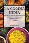 La Cocina India 2021 (Indian Cookbook 2021 Spanish Edition): Recetas Indias Auténticas Y Tradicionales Para Principiantes Cover Image