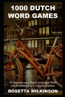 1000 Dutch Word Games to Upgrade your Dutch Language Skills and Knowledge in a Creative Manner Cover Image