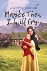 Maybe Then I Will Cry Cover Image