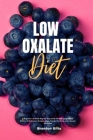 Low Oxalate Diet: A Beginner's 3-Week Step-by-Step Guide for Managing Kidney Stones, With Curated Recipes, a Low Oxalate Food List, and Cover Image