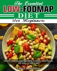 The Essential Low-FODMAP Diet For Beginners: Discover Delicious high digestibility recipes to deflate the gut and make you lose weight Cover Image