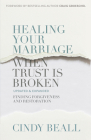 Healing Your Marriage When Trust Is Broken: Finding Forgiveness and Restoration Cover Image