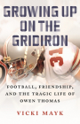 Growing Up on the Gridiron: Football, Friendship, and the Tragic Life of Owen Thomas Cover Image