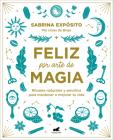 Feliz por arte de magia: Rituales naturales y sencillos para mejorar tu vida / M agically Happy: Simple, Natural Rituals to Improve Your Life Cover Image